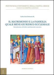 Il matrimonio e la famiglia quale bene giuridico ecclesiale. Introduzione al diritto matrimoniale canonico - Carlos José Errázuriz - copertina