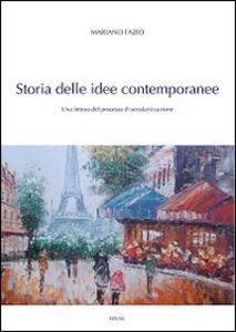 Libro Storia delle idee contemporanee. Una lettura del processo di secolarizzazione Mariano Fazio