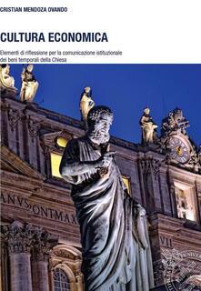 Cultura economica. Elementi di riflessione per la comunicazione istituzionale dei beni temporali della Chiesa - Cristian Mendoza Ovando - ebook