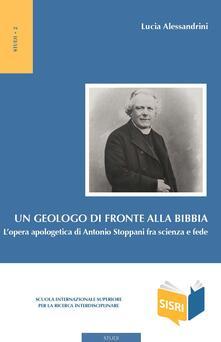 Un geologo di fronte alla Bibbia. L'opera apologetica di Antonio Stoppani tra scienza e fede - Lucia Alessandrini - ebook