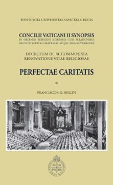 Concilii Vaticani II Synopsis. Perfectae caritatis. Decretum de accommodata renovatione vitae religiosae - Francisco Gil Hellín - copertina