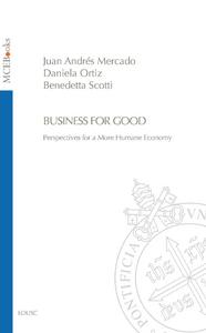 Ebook in inglese Business for good. Perspectives for a more humane economy Mercado, Juan Andrés , Ortiz, Daniela , Scotti, Benedetta