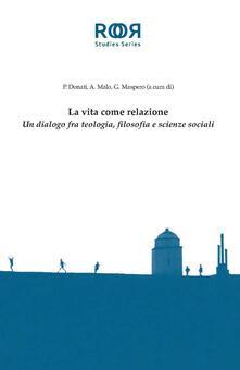 La vita come relazione. Un dialogo fra teologia, filosofia e scienze sociali - copertina