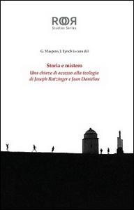Libro Storia e mistero. Una chiave di accesso alla teologia di Joseph Ratzinger e Jean Danielou