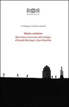 Storia e mistero. Una chiave di accesso alla teologia di Joseph Ratzinger e Jean Danielou - copertina