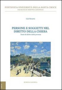 Libro Persone e soggetti nel diritto della Chiesa. Temi di diritto della persona Luis Navarro