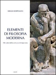 Elementi di filosofia moderna. Alle radici della cultura contemporanea