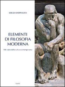 Libro Elementi di filosofia moderna. Alle radici della cultura contemporanea  Sergio D'Ippolito