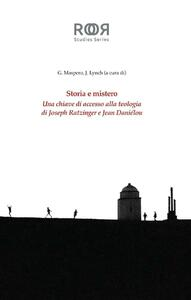 Storia e mistero. Una chiave di accesso alla teologia di Joseph Ratzinger e Jean Danielou - Jonah Lynch,Giulio Maspero - ebook