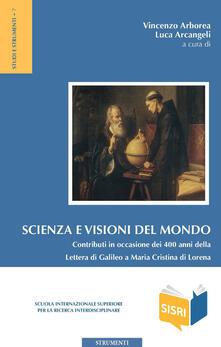 Scienza e visioni del mondo. Contributi in occasione dei 400 anni della Lettera di Galileo a Maria Cristina di Lorena. Atti del Convegno (Roma, 30-31 maggio 2015) - copertina