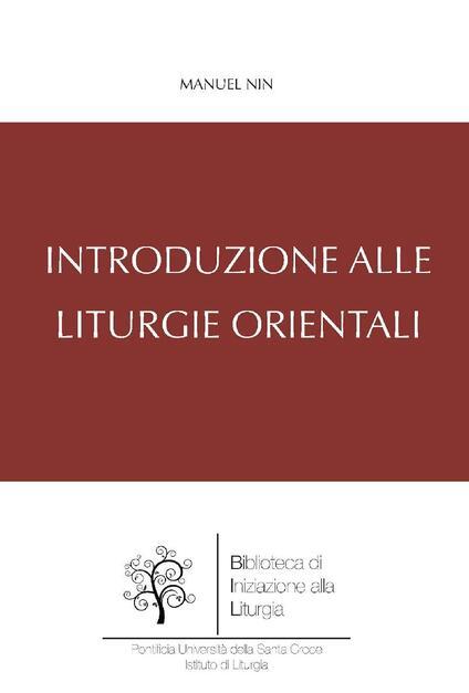 Introduzione alle Liturgie Orientali - Manuel Nin - ebook