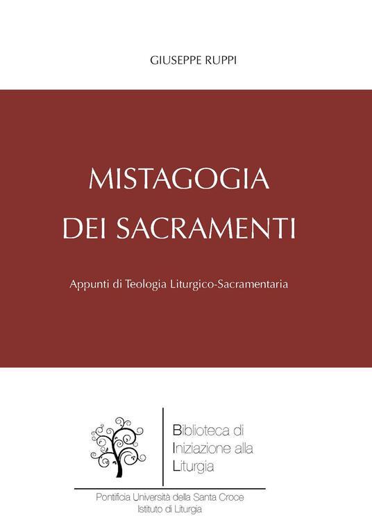 Mistagogia dei sacramenti. Appunti di teologia liturgico-sacramentaria - Giuseppe Ruppi - copertina