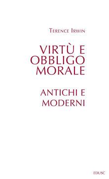 Virtù e obbligo morale. Antichi e moderni - Terence H. Irwin - copertina