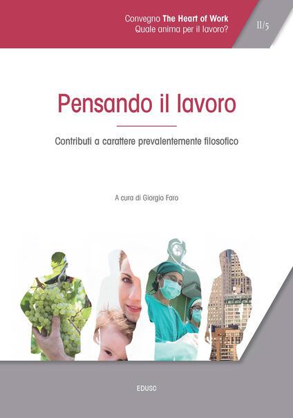 Atti del Convegno «The heart of work» (Roma, 19-20 ottobre 2017). Vol. 2: Pensando il lavoro. Contributi a carattere prevalentemente filosofico. - copertina
