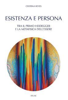 Esistenza e persona. Tra il primo Heidegger e la metafisica dell'essere - Cristina Reyes - ebook