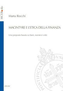 MacIntyre e l'etica della finanza. Una proposta basata su beni, norme e virtù - Marta Rocchi - copertina