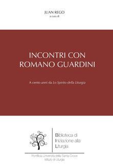 Incontri con Romano Guardini. A cento anni da «Lo spirito della liturgia» - copertina