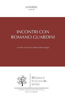 Incontri con Romano Guardini. A cento anni da «Lo spirito della liturgia» - Juan Rego - ebook