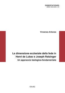 La dimensione ecclesiale della fede in Henri de Lubac e Joseph Ratzinger. Un approccio teologico-fondamentale - Vincenzo Arborea - ebook