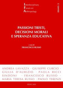 Passioni tristi, decisioni morali e speranza educativa - Francesco Russo - ebook