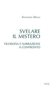 Svelare il mistero. Filosofia e narrazione a confronto - Antonio Malo - copertina