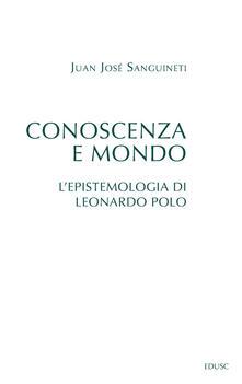 Conoscenza e mondo. L'epistemologia di Leonardo Polo - Juan José Sanguineti - ebook