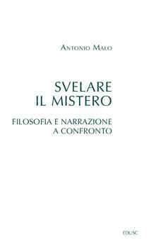 Svelare il mistero. Filosofia e narrazione a confronto - Antonio Malo - ebook