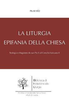 La liturgia, epifania della Chiesa. Teologia e magistero da san Pio X al Concilio Vaticano II - Pilar Río - ebook