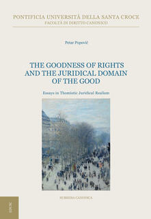 The goodness of rights and the juridical domain of the good. Essays in thomistic juridical realism - Petar Popovic - ebook