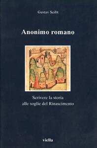 Anonimo romano. Scrivere la storia alle soglie del Rinascimento