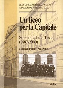 Un liceo per la capitale. Storia del Liceo Tasso (1887-2000)