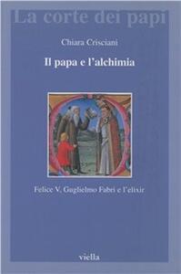 Il papa e l'alchimia. Felice V, Guglielmo Fabri e l'elixir