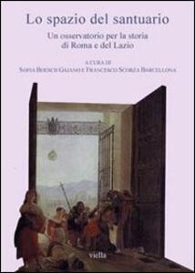 Lo spazio del santuario. Un osservatorio per la storia di Roma e del Lazio. Con CD-ROM