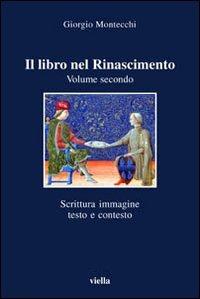 Il libro nel Rinascimento. Vol. 2: Scrittura, immagine, testo e contesto.