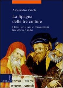 La Spagna delle tre culture. Ebrei, cristiani e musulmani tra storia e mito