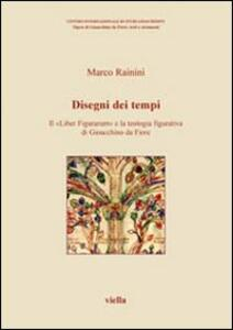 Disegni dei tempi. Il «Liber Figurarum» e la teologia figurativa di Gioacchino da Fiore