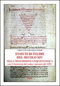Gli statuti di Feltre del secolo XIV nella trascrizione cinquecentesca. Con il frammento del codice statutario del 1293