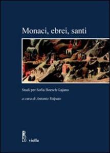 Monaci, ebrei, santi. Studi per Sofia Boesch Gajano. Atti delle Giornate di studio (Roma, 17-19 febbraio 2005)