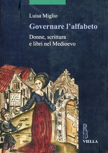 Governare l'alfabeto. Donne, scrittura e libri nel medioevo