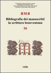 BMB. Bibliografia dei manoscritti in scrittura beneventana. Vol. 16