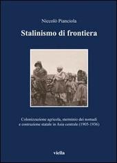 Stalinismo di frontiera. Colonizzazione agricola, sterminio dei nomadi e costruzione statale in Asia centrale (1905-1936)