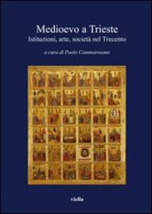 Medioevo a Trieste. Istituzioni, arte, società nel Trecento