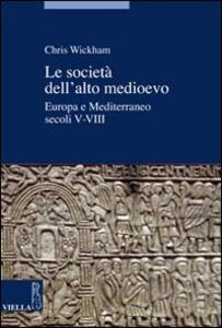 Le società dell'alto Medioevo. Europa e Mediterraneo, secoli V-VIII