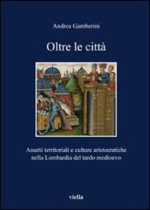 Oltre le città. Assetti territoriali e culturale aristocratiche nella Lombardia del tardo Medioevo