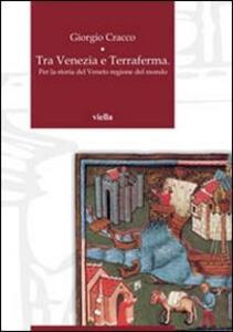 Tra Venezia e terraferma. Per la storia del Veneto regione del mondo