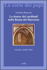 Le domus dei cardinali nella Roma del Duecento. Gioielli, mobili, libri
