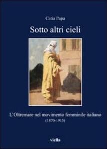Sotto altri cieli. L'oltremare nel movimento femminile italiano (1870-1915)