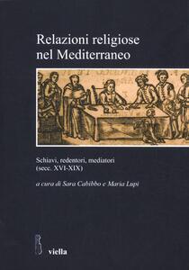 Relazioni religiose nel Mediterraneo. Schiavi, redentori, mediatori (secc. XVI-XIX)
