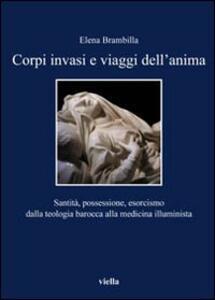 Corpi invasi e viaggi dell'anima. Santità, possessione, esorcismo dalla teologia barocca alla medicina illuminista