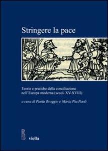 Stringere la pace. Teorie e pratiche della conciliazione nell'Europa moderna (secoli XV-XVIII)